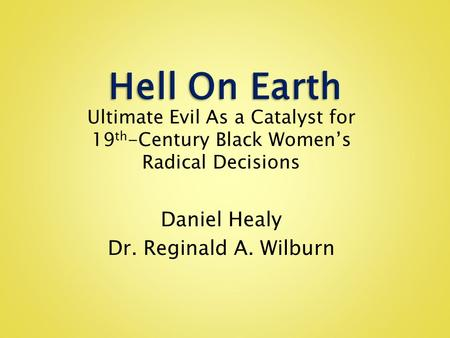 Ultimate Evil As a Catalyst for 19 th -Century Black Women's Radical Decisions Daniel Healy Dr. Reginald A. Wilburn.