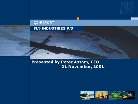 DEN NYE STRATEGI FLS INDUSTRIES A/S Q3-REPORT Presented by Peter Assam, CEO 21 November, 2001.