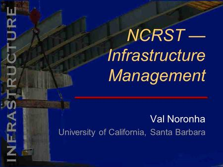 Val Noronha University of California, Santa Barbara NCRST — Infrastructure Management.