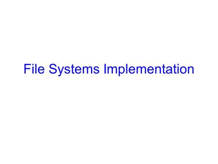File Systems Implementation. 2 Recap What we have covered: –User-level view of FS –Storing files: contiguous, linked list, memory table, FAT, I-nodes.