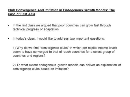 Club Convergence And Imitation in Endogenous Growth Models: The Case of East Asia In the last class we argued that poor countries can grow fast through.