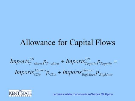 Lectures in Macroeconomics- Charles W. Upton Allowance for Capital Flows.