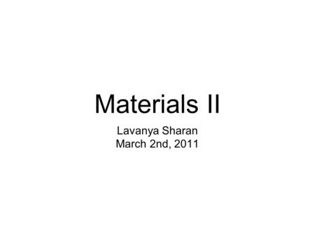 Materials II Lavanya Sharan March 2nd, 2011. Computational thinking about materials Physics-basedPseudo physics-based.