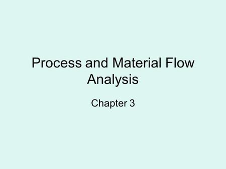 Process and Material Flow Analysis Chapter 3. Data requirement for layout decisions Frequency of trips or flow of material or some other measure of interaction.