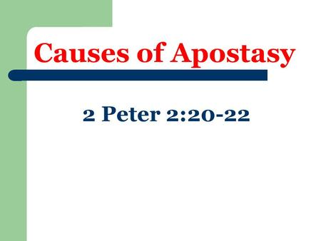 Causes of Apostasy 2 Peter 2:20-22. Pleasures of World  Luke 8:14  2 Tim. 3:4  Heb. 11:25  Two kinds of pleasure  Wrong within itself  Wrong because.