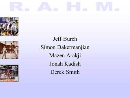 Jeff Burch Simon Dakermanjian Mazen Arakji Jonah Kadish Derek Smith