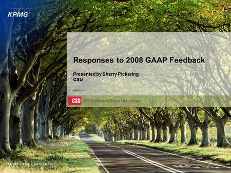 Responses to 2008 GAAP Feedback Presented by Sherry Pickering CSU KPMG LLP.