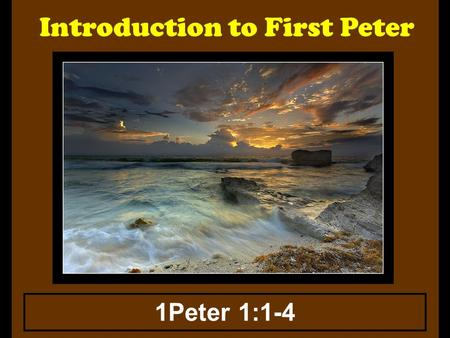 Introduction to First Peter 1Peter 1:1-4. Introduction to First Peter Over the months of June, July, and August it is my goal to do a series of lessons,