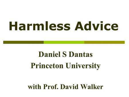Harmless Advice Daniel S Dantas Princeton University with Prof. David Walker.