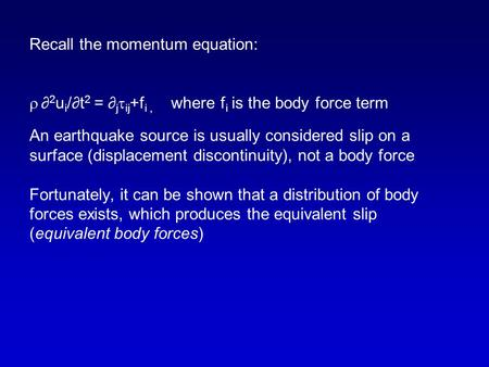 Recall the momentum equation:  ∂ 2 u i /∂t 2 = ∂ j  ij +f i, where f i is the body force term An earthquake source is usually considered slip on a surface.
