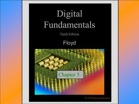 © 2009 Pearson Education, Upper Saddle River, NJ 07458. All Rights ReservedFloyd, Digital Fundamentals, 10 th ed Digital Fundamentals Tenth Edition Floyd.