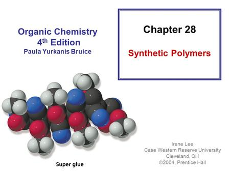 Organic Chemistry 4 th Edition Paula Yurkanis Bruice Irene Lee Case Western Reserve University Cleveland, OH ©2004, Prentice Hall Chapter 28 Synthetic.
