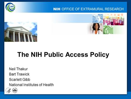 The NIH Public Access Policy Neil Thakur Bart Trawick Scarlett Gibb National Institutes of Health.