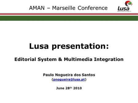 AMAN – Marseille Conference Lusa presentation: Editorial System & Multimedia Integration Paulo Nogueira dos Santos