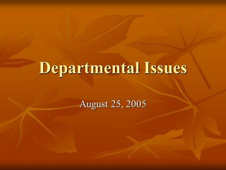 Departmental Issues August 25, 2005. Website Karen Rubino wishes to streamline for ease of content management Karen Rubino wishes to streamline for ease.