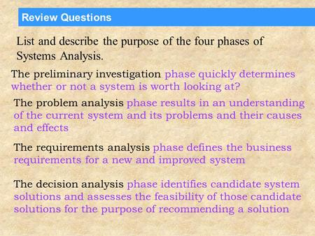 Review Questions List and describe the purpose of the four phases of Systems Analysis. The preliminary investigation phase quickly determines whether or.