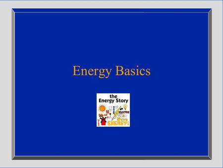 Energy Basics. Energy Makes Everything Happen  You eat food  Food provides the energy to work  A car drives  Gasoline provides the power.