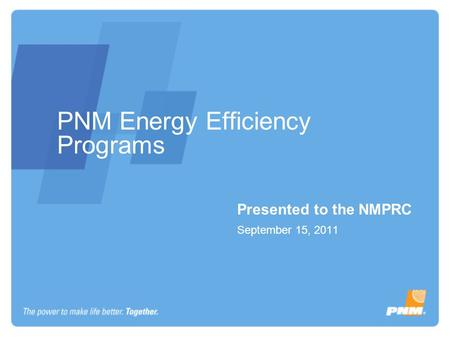 PNM Energy Efficiency Programs Presented to the NMPRC September 15, 2011.