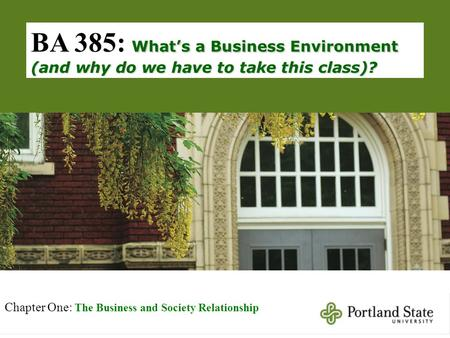 What's a Business Environment (and why do we have to take this class)? BA 385: What's a Business Environment (and why do we have to take this class)? Chapter.