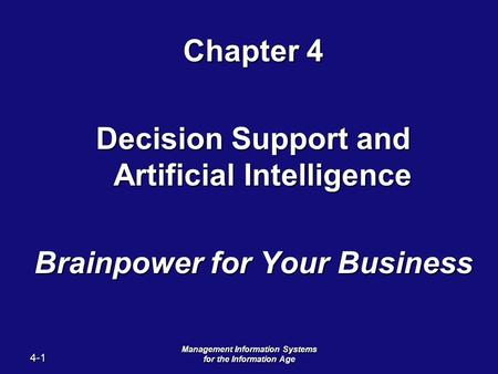 4-1 Management Information Systems for the Information Age Chapter 4 Decision Support and Artificial Intelligence Brainpower for Your Business.
