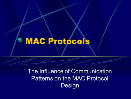 MAC Protocols The Influence of Communication Patterns on the MAC Protocol Design.