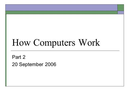 How Computers Work Part 2 20 September 2006. About the Term Project  Your paper must take a position and be a proponent for it  Your presentation must.