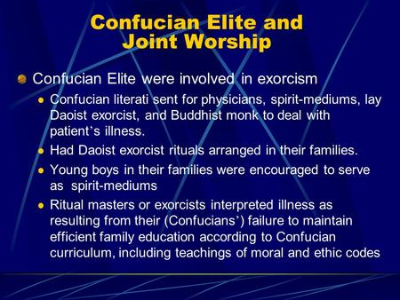 Confucian Elite and Joint Worship Confucian Elite were involved in exorcism Confucian literati sent for physicians, spirit-mediums, lay Daoist exorcist,