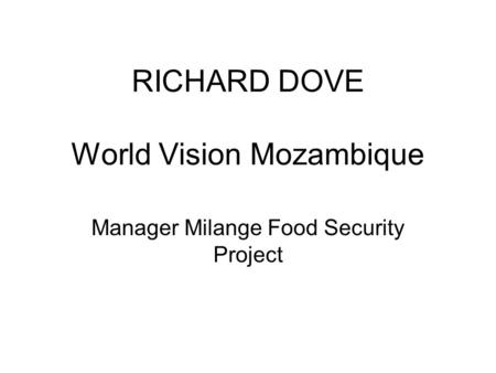 RICHARD DOVE World Vision Mozambique Manager Milange Food Security Project.