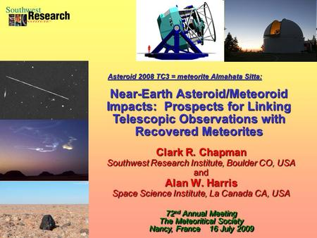 Clark R. Chapman Southwest Research Institute, Boulder CO, USA and Alan W. Harris Space Science Institute, La Canada CA, USA Clark R. Chapman Southwest.