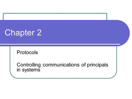 Chapter 2 Protocols Controlling communications of principals in systems.
