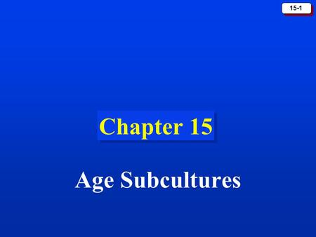 15-1 Chapter 15 Age Subcultures. 15-2 Age and Consumer Identity Age CohortAn Age Cohort consists of people of similar ages who have undergone similar.