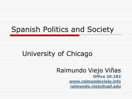 Spanish Politics and Society University of Chicago Raimundo Viejo Viñas Office 20.182