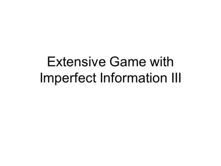 Extensive Game with Imperfect Information III. Topic One: Costly Signaling Game.