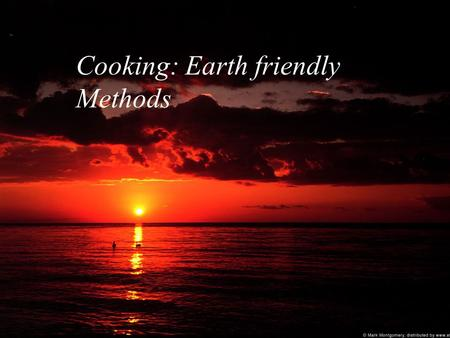 Cooking: Earth friendly Methods. Methods Biodigestors Solar Cookers Clay Ovens.