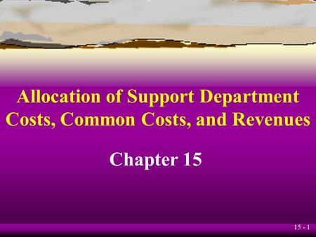Allocation of Support Department Costs, Common Costs, and Revenues