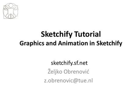 Sketchify Tutorial Graphics and Animation in Sketchify sketchify.sf.net Željko Obrenović