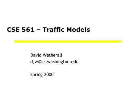 CSE 561 – Traffic Models David Wetherall Spring 2000.