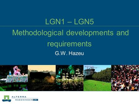 LGN1 – LGN5 Methodological developments and requirements G.W. Hazeu.