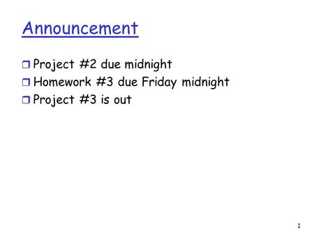 1 Announcement r Project #2 due midnight r Homework #3 due Friday midnight r Project #3 is out.