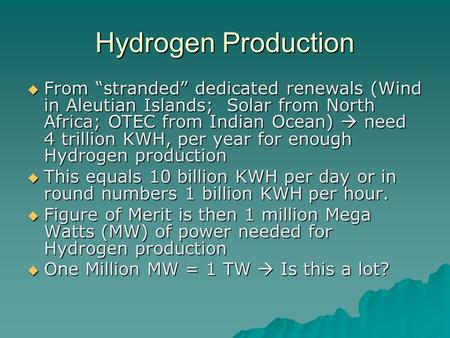 "Hydrogen Production  From ""stranded"" dedicated renewals (Wind in Aleutian Islands; Solar from North Africa; OTEC from Indian Ocean)  need 4 trillion."