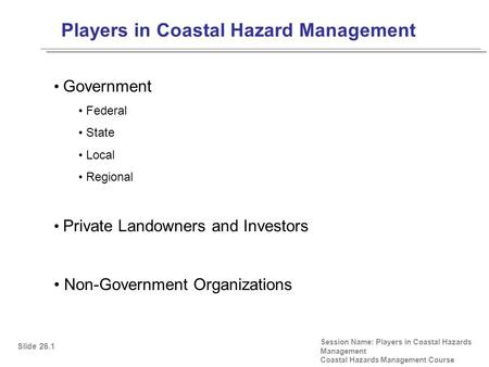 Players in Coastal Hazard Management Session Name: Players in Coastal Hazards Management Coastal Hazards Management Course Government Federal State Local.