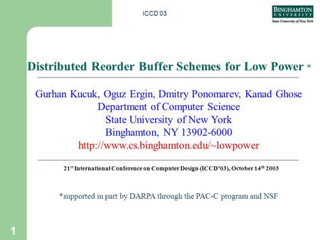 ICCD'03 1 Distributed Reorder Buffer Schemes for Low Power * *supported in part by DARPA through the PAC-C program and NSF Gurhan Kucuk, Oguz Ergin, Dmitry.