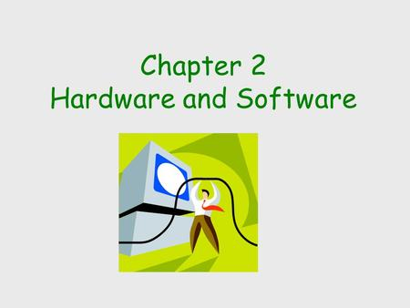 Chapter 2 Hardware and Software. Why Learn About Hardware and Software? 3Hardware can improve productivity, increase revenue, reduce costs, and provide.