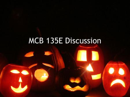 MCB 135E Discussion. MIDTERM II Review Monday the 7 th of November 2040 VLSB 6-8pm E-mail questions regarding exam well in advance.
