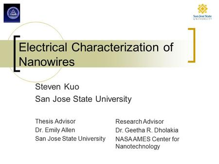 Electrical Characterization of Nanowires Steven Kuo San Jose State University Thesis Advisor Dr. Emily Allen San Jose State University Research Advisor.