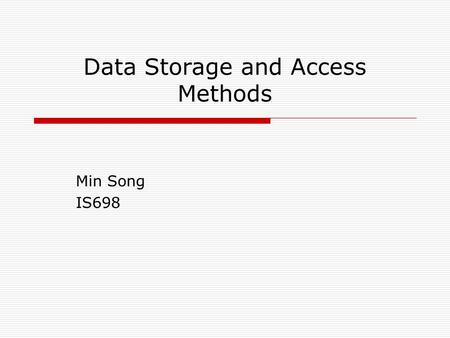 Data Storage and Access Methods Min Song IS698. Database Design Process Conceptual Model Logical Model External Model Conceptual requirements Conceptual.