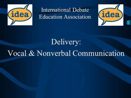 Delivery: Vocal & Nonverbal Communication International Debate Education Association.
