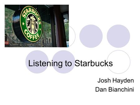 Listening to Starbucks Josh Hayden Dan Bianchini.