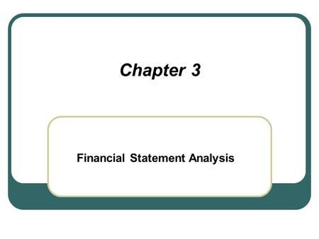 Chapter 3 Financial Statement Analysis. Financial Statement Analysis, Some Background Financial statements reflect the results of actions taken by the.