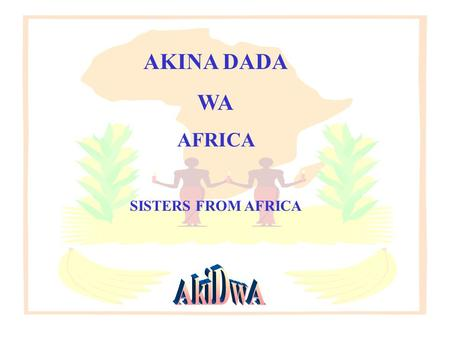 AKINA DADA WA AFRICA SISTERS FROM AFRICA Background to AkiDwA Founded in August 2001 by seven African women with support from the Catherine McAuley Centre.